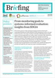 Ofir, Z., Singh, G., Beauchamp, E. Lucks, D. D'Errico, S. and El-Saddik, K. (2016). From monitoring goals to systems-informed evaluation: insights from SDG14. IIED Briefing, March 2019. IIED. Retrieved from: https://pubs.iied.org/pdfs/17706IIED.pdf