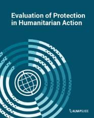 ALNAP (2018) Evaluation of Protection in Humanitarian Action. ALNAP Guide. London: ALNAP/ODI. Retrieved from: https://www.alnap.org/help-library/alnap-guide-evaluation-of-protection-in-humanitarian-action