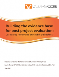 Zivetz, L. and Cekan, J. with Robins, K. (2017). Building the evidence base for post project evaluations: Case study review and evaluability checklists. Retrieved from:  http://valuingvoices.com/wp-content/uploads/2013/11/The-case-for-post-pr...