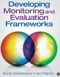 Markiewicz, A. & Patrick, I. (2016). Developing Monitoring and Evaluation Frameworks, Thousand Oaks, CA: Sage
