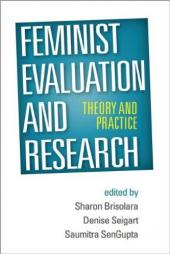 Brisolara, S., Seigart, D., and SenGupta, S. (Eds) (2014) Feminist Evaluation and Research: Theory and Practice. The Guilford Press.