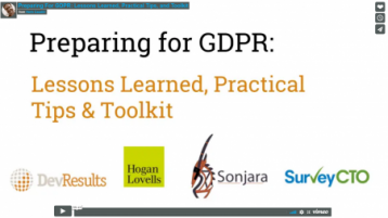 Video:  Caudill, H. (2018). Preparing for GDPR: Lessons learned, practical tips, and toolkit [Video]. Retrieved from https://player.vimeo.com/video/272747912  Blog summary:  Bhasker, R. (2018). What's next with GDPR?. DevResults Blog. Retrieved from https://blog.devresults.com/whats-next-with-gdpr/