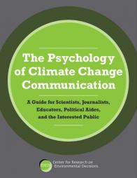 Center for Research on Environmental Decisions. (2009). The Psychology of Climate Change Communication: A Guide for Scientists, Journalists, Educators, Political Audes, and the Interested Public. New York. Retrieved from: http://guide.cred.columbia.edu/pdfs/CREDguide_low-res.pdf