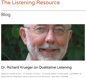 Elliot, Susan. (2013, August 29). 'Dr. Richard Kreuger on Qualitative Listening' [Interview]. The Listening Resource Blog. Retrieved from http://www.qualitative-researcher.com/listening/dr-richard-krueger-on-qu...​