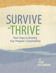 Hutchinson, K. (2016).Survive and thrive: Three steps to securing your program's sustainability.Vancouver, BC: Community Solutions. Retrieved fromhttp://communitysolutions.ca/web/guide-to-program-sustainability/.