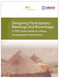 Technical and Operational Performance Support Program. 2013. Designing Participatory Meetings and Brownbags: A TOPS Quick Guide to Linking Development Practitioners. Washington, DC.