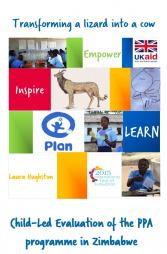 Hughston, L. (2015) Transforming a lizard into a cow: Child-Led Evaluation of the Building Skills for Life programme in Zimbabwe. Plan International UK. Plan International Cambodia.