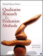 Patton, M. Q., (2014),Qualitative Research & Evaluation Methods Integrating Theory and Practice (Fourth Edition), Sage Publications,Thousand Oaks, CA. Retrieved from:https://study.sagepub.com/patton4e