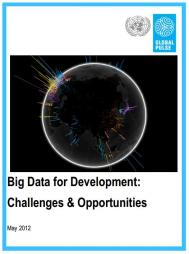 UN Global Pulse (2012). Big Data for Development: Challenges & Opportunities [White Paper]. Retrieved from http://www.unglobalpulse.org/sites/default/files/BigDataforDevelopment-UNGlobalPulseJune2012.pdf