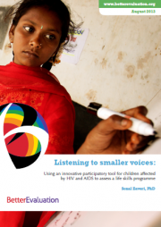 Zaveri, S. (2013)Listening to smaller voices: Using an innovative participatory tool for children affected by HIV and AIDS to assess a life skills programme. BetterEvaluation, Melbourne, Victoria