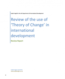 Vogel, I. Department for International Development (DFID), (2012). Review of the use of 'theory of change' in international development. Retrieved from website: http://r4d.dfid.gov.uk/pdf/outputs/mis_spc/DFID_ToC_Review_VogelV7.pdf