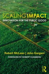 McLean, R. Gargani, J., (2019). Scaling Impact: Innovation for the Public Good. International Development Research Centre. Routledge. Retrieved from: https://www.idrc.ca/en/book/scaling-impact-innovation-public-good